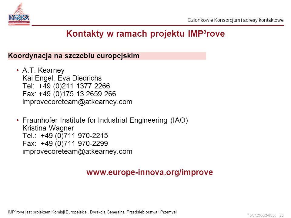 26 10/07.2006/24885d Kontakty w ramach projektu IMP³rove A.T. Kearney Kai Engel, Eva Diedrichs Tel: +49 (0)211 1377 2266 Fax: +49 (0)175 13 2659 266 i