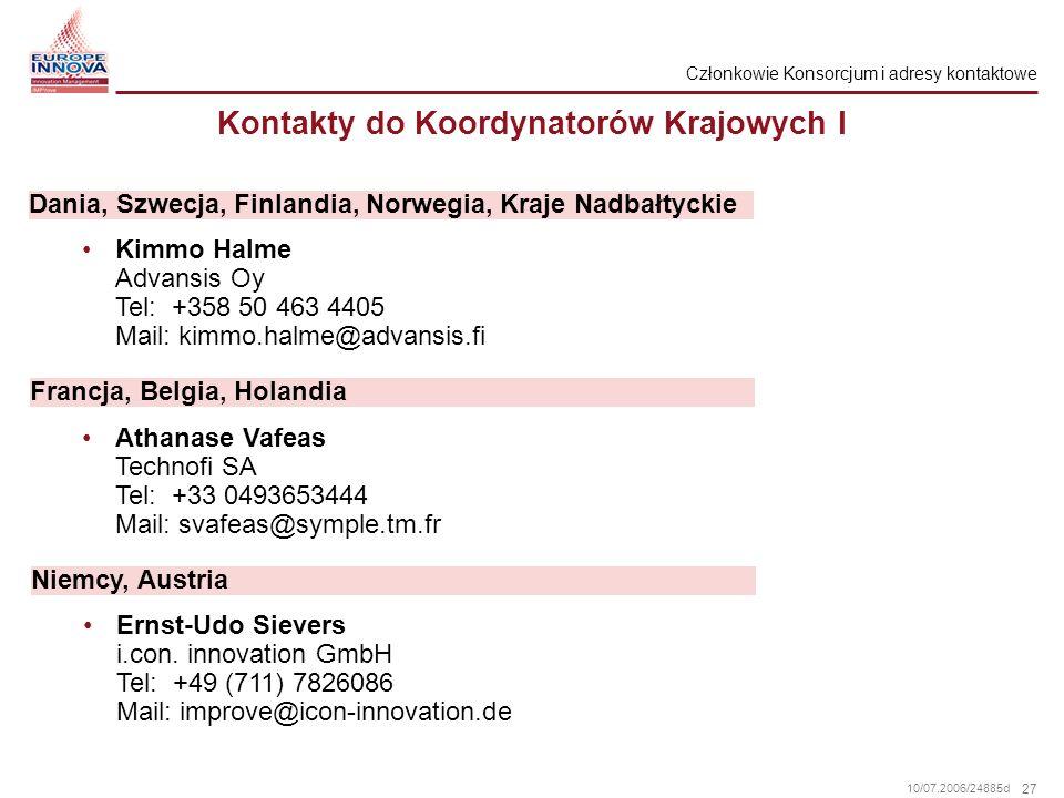 27 10/07.2006/24885d Kontakty do Koordynatorów Krajowych I Kimmo Halme Advansis Oy Tel: +358 50 463 4405 Mail: kimmo.halme@advansis.fi Dania, Szwecja,