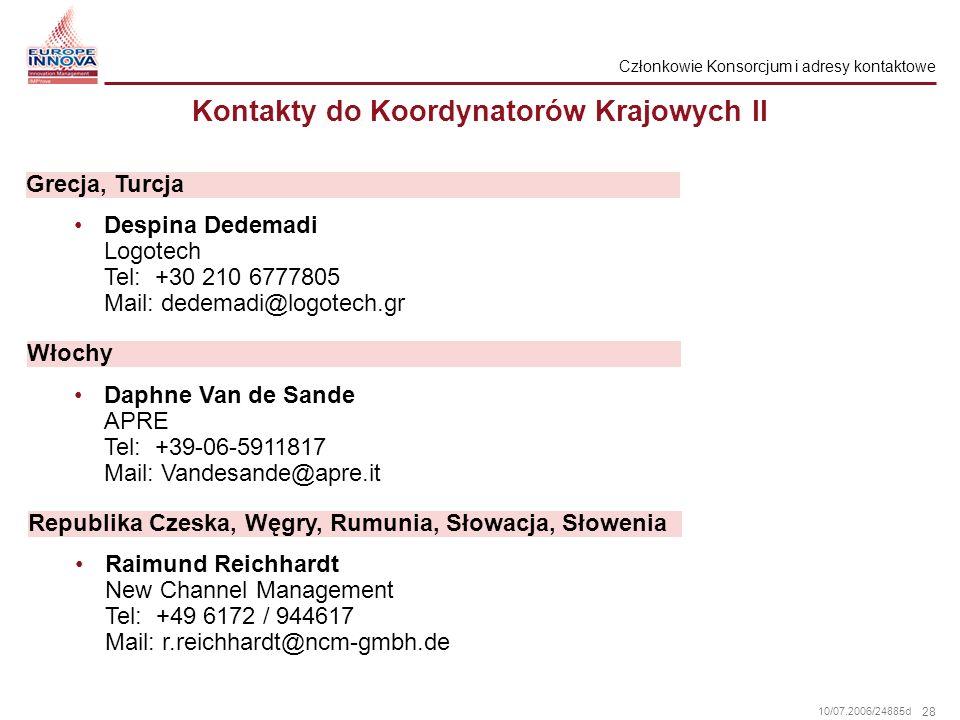 28 10/07.2006/24885d Kontakty do Koordynatorów Krajowych II Despina Dedemadi Logotech Tel: +30 210 6777805 Mail: dedemadi@logotech.gr Grecja, Turcja D