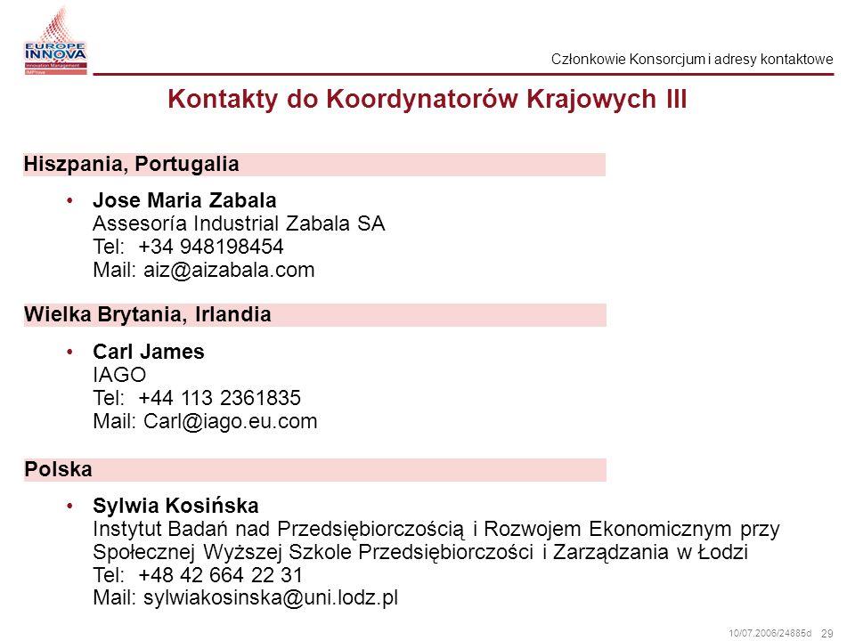 29 10/07.2006/24885d Kontakty do Koordynatorów Krajowych III Jose Maria Zabala Assesoría Industrial Zabala SA Tel: +34 948198454 Mail: aiz@aizabala.co