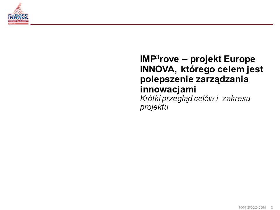 14 10/07.2006/24885d Projekt IMP 3 rove dąży do stworzenia jak najlepszego narzędzia SAT wspierającego usługi doradcze w zakresie zarządzania innowacjami Dostosowanie kwestionariusza pytań oraz zasad przyznawania punktów do branż przemysłowych Dwuetapowa, zintegrowana ocena Cechy raportu: punktacja w ZI oraz ocena porównawcza, rekomendacje, lista z rekomendowanymi ID Klasyfikacja porównawcza firm: sektor, wielkość, region, wiek MSP Scentralizowana baza danych oraz lokalne upowszechnienie narzędzia SAT Ocena Przygotowanie wstępnego dokumentu dotyczącego usług doradczych w zakresie ZI Wsparcie specyfikacji kontraktowych Automatyczne zawiadomienie o statusie oraz wspieranie doradztwa w zakresie ZI Podstawy dla przyszłej platformy wiedzy oraz infrastruktury internetowej wspierające usługi doradcze w zakresie ZI (np.
