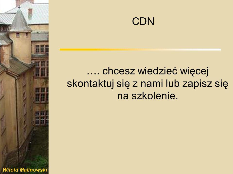 Witold Malinowski CDN …. chcesz wiedzieć więcej skontaktuj się z nami lub zapisz się na szkolenie.