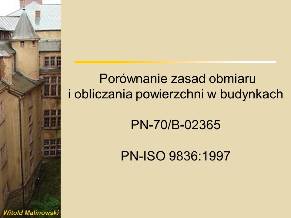 Witold Malinowski PN-70/B-02365 PN-ISO 9836:1997 Obmiar pomieszczenia wykonuje się na poziomie 1,00 m nad podłogą na poziomie podłogi Przedmiot i sposób obmiaru