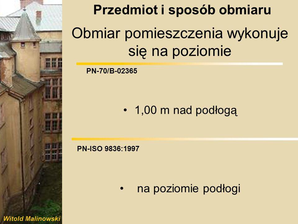 Witold Malinowski PN-70/B-02365 PN-ISO 9836:1997 Obmiar pomieszczenia wykonuje się na poziomie 1,00 m nad podłogą na poziomie podłogi Przedmiot i spos