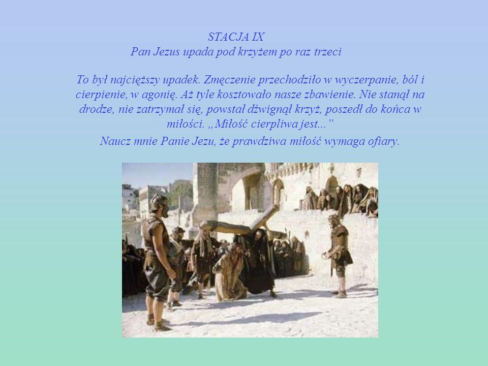 STACJA VIII Pan Jezus pociesza płaczące niewiasty Nie płaczcie nade mną, ale nad sobą i nad synami waszymi Płakały nad Nim. Płakały z załamania, ze sł