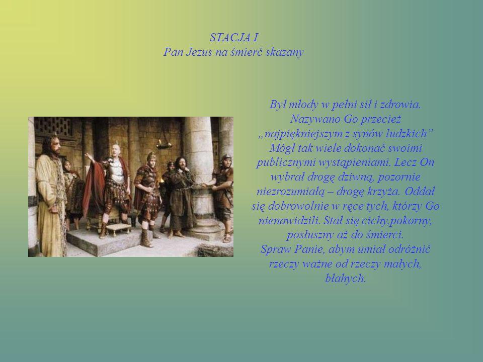 STACJA I Pan Jezus na śmierć skazany Był młody w pełni sił i zdrowia.