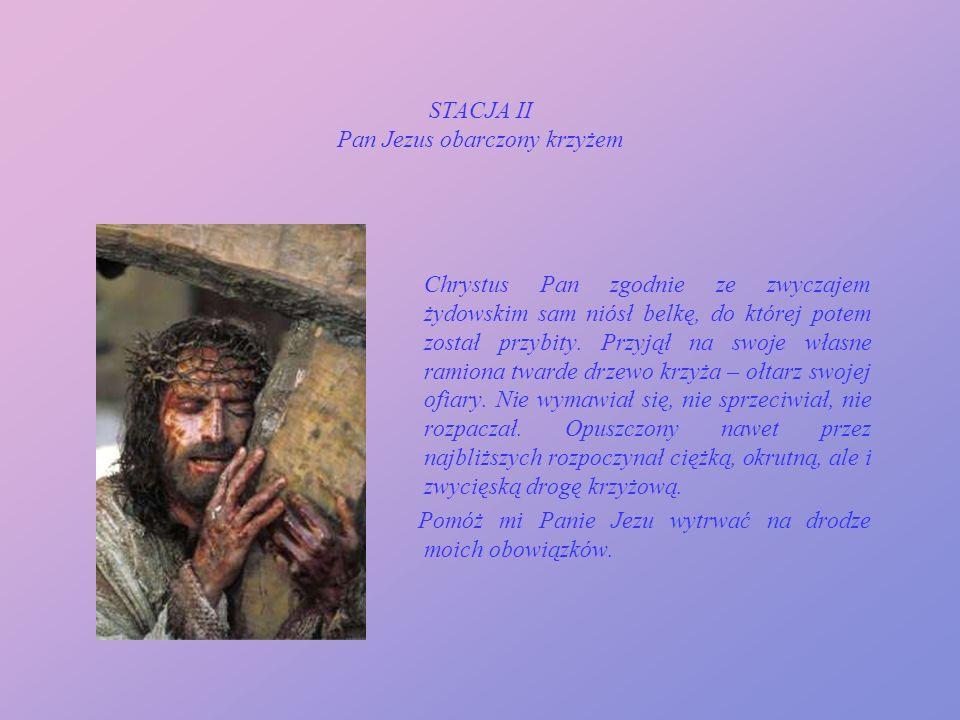 STACJA II Pan Jezus obarczony krzyżem Chrystus Pan zgodnie ze zwyczajem żydowskim sam niósł belkę, do której potem został przybity.