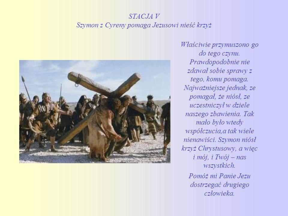 STACJA V Szymon z Cyreny pomaga Jezusowi nieść krzyż Właściwie przymuszono go do tego czynu.