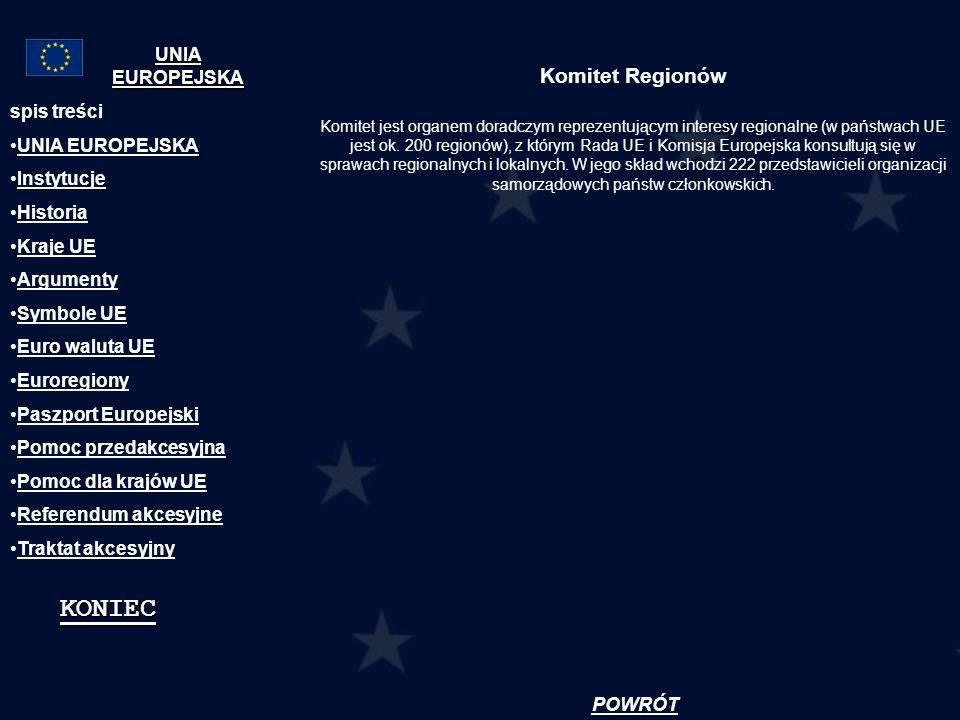 Komitet Regionów Komitet jest organem doradczym reprezentującym interesy regionalne (w państwach UE jest ok. 200 regionów), z którym Rada UE i Komisja