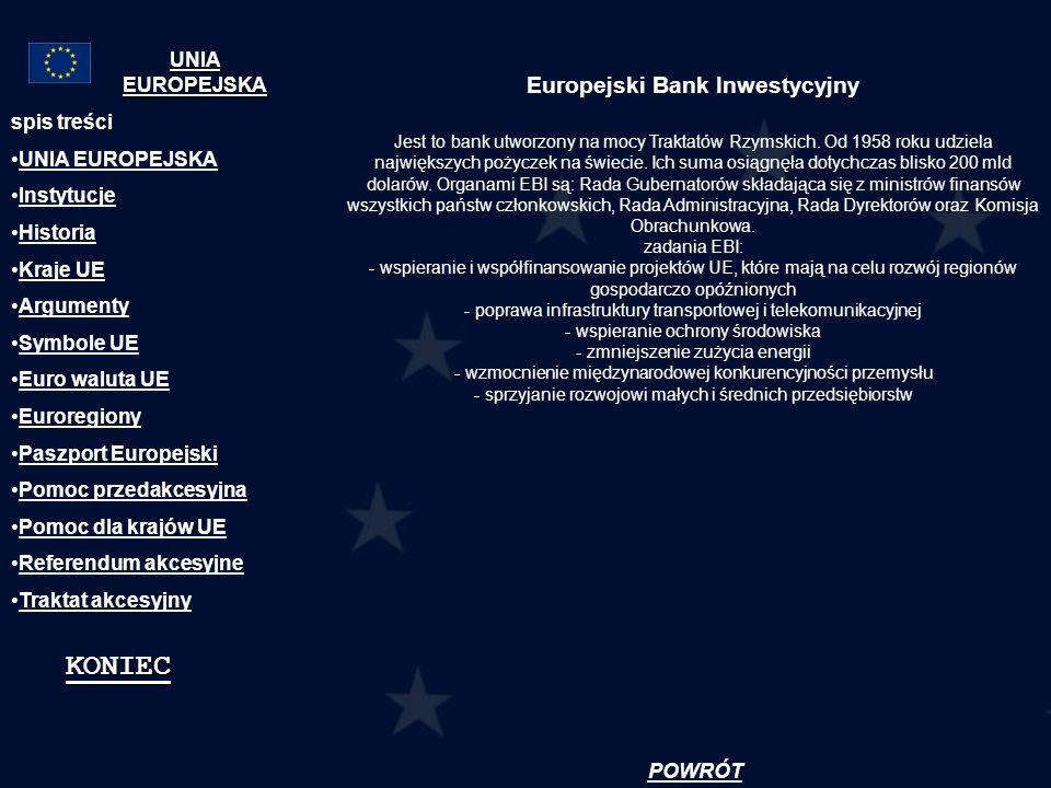 Europejski Bank Inwestycyjny Jest to bank utworzony na mocy Traktatów Rzymskich. Od 1958 roku udziela największych pożyczek na świecie. Ich suma osiąg
