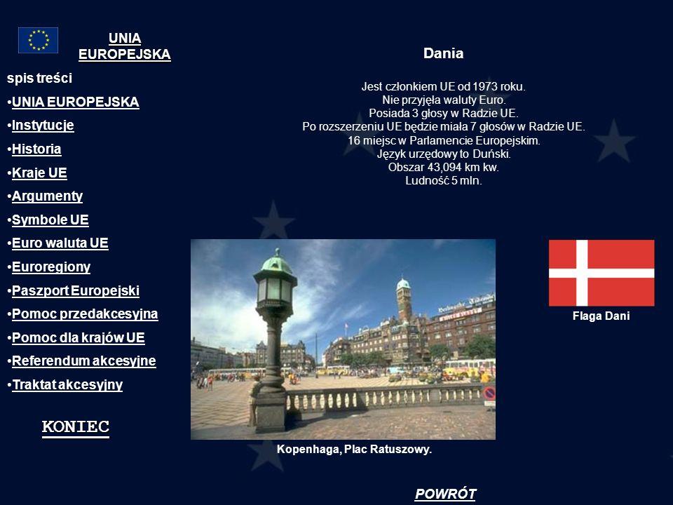 Dania Jest członkiem UE od 1973 roku. Nie przyjęła waluty Euro. Posiada 3 głosy w Radzie UE. Po rozszerzeniu UE będzie miała 7 głosów w Radzie UE. 16