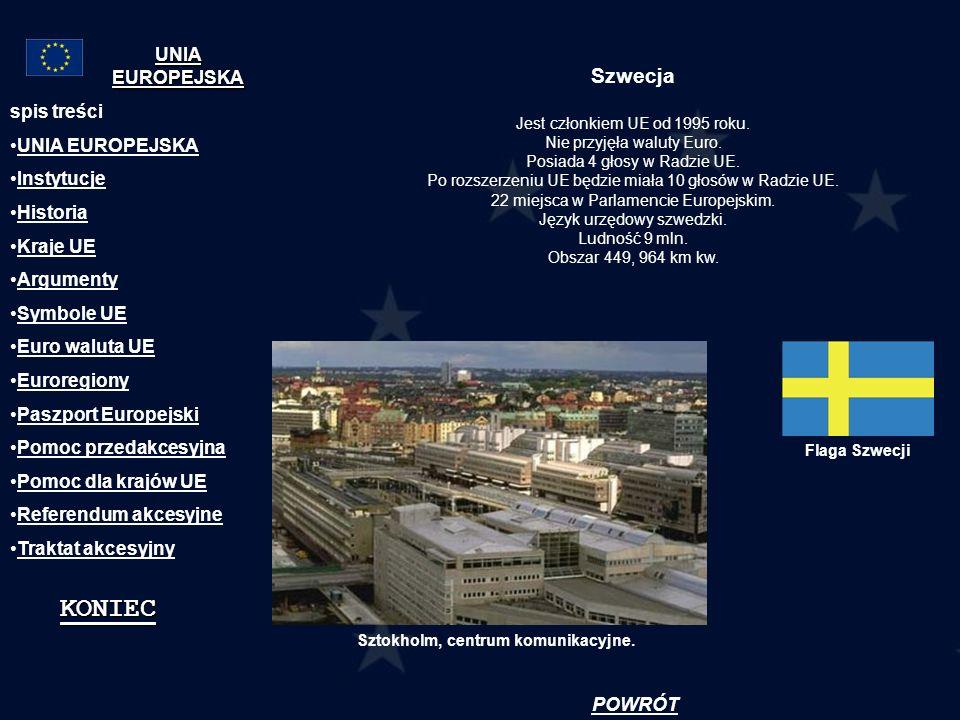 Szwecja Jest członkiem UE od 1995 roku. Nie przyjęła waluty Euro. Posiada 4 głosy w Radzie UE. Po rozszerzeniu UE będzie miała 10 głosów w Radzie UE.
