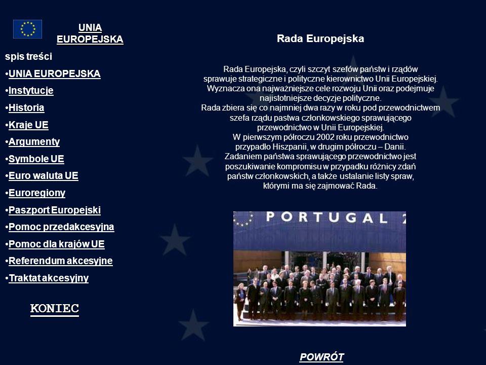 Ważne daty spis treści UNIA EUROPEJSKA Instytucje Historia Kraje UE Argumenty Symbole UE Euro waluta UE Euroregiony Paszport Europejski Pomoc przedakcesyjna Pomoc dla krajów UE Referendum akcesyjne Traktat akcesyjny 21.06.2002 - 22.06.2002 Szczyt Unii Europejskiej w Sewilli, potwierdził zamiar Piętnastki poszerzenia jej w 2004 roku o 10 krajów, w tym o Polskę.