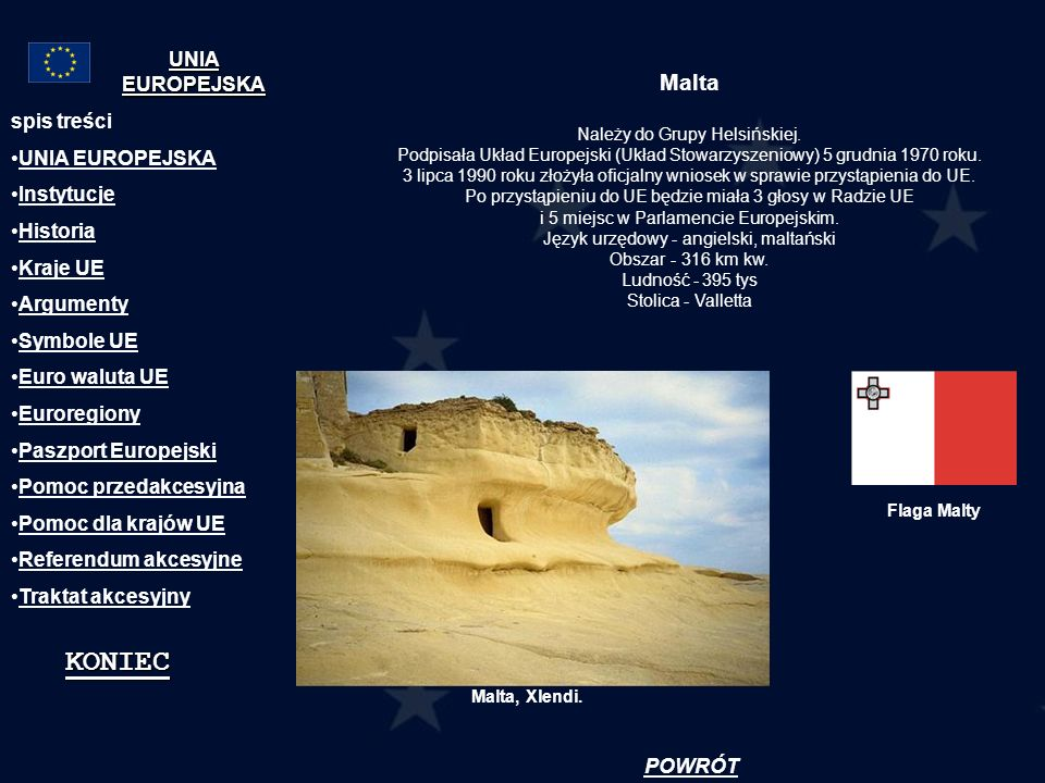 Malta Należy do Grupy Helsińskiej. Podpisała Układ Europejski (Układ Stowarzyszeniowy) 5 grudnia 1970 roku. 3 lipca 1990 roku złożyła oficjalny wniose