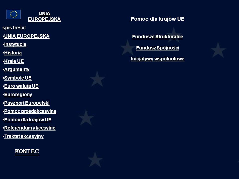 Pomoc dla krajów UE Fundusze Strukturalne Fundusz Spójności Inicjatywy wspólnotowe spis treści UNIA EUROPEJSKA Instytucje Historia Kraje UE Argumenty