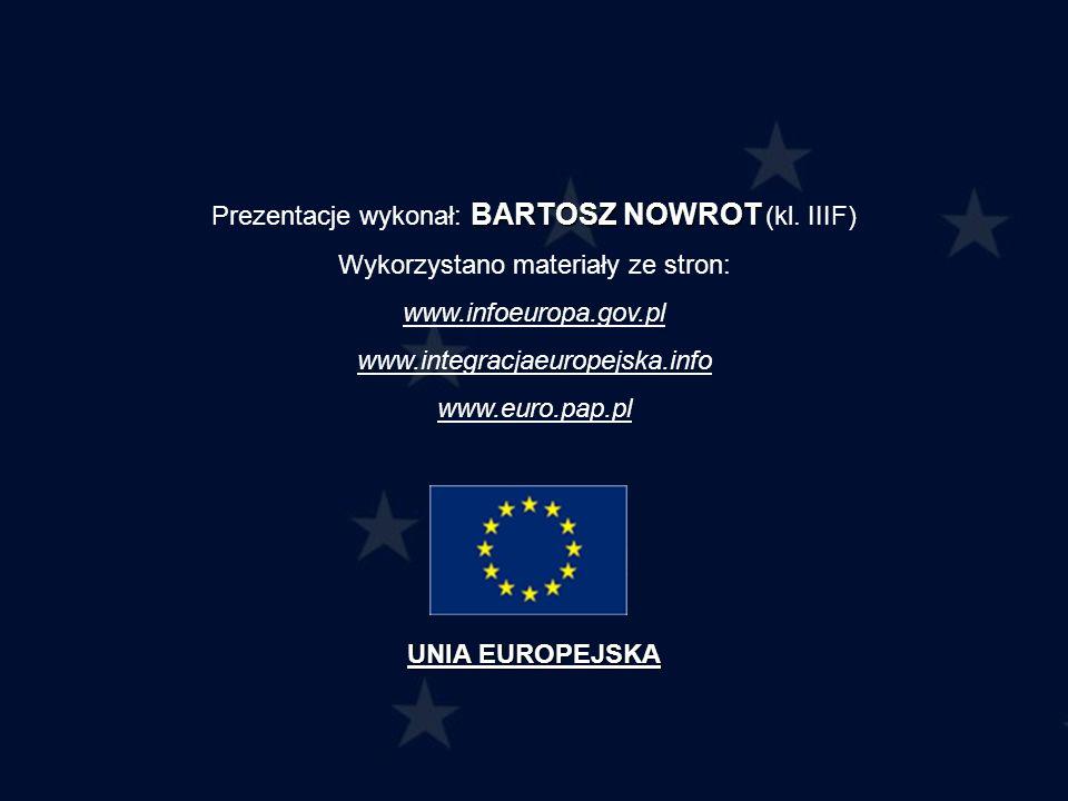 BARTOSZ NOWROT Prezentacje wykonał: BARTOSZ NOWROT (kl. IIIF) Wykorzystano materiały ze stron: www.infoeuropa.gov.pl www.integracjaeuropejska.info www