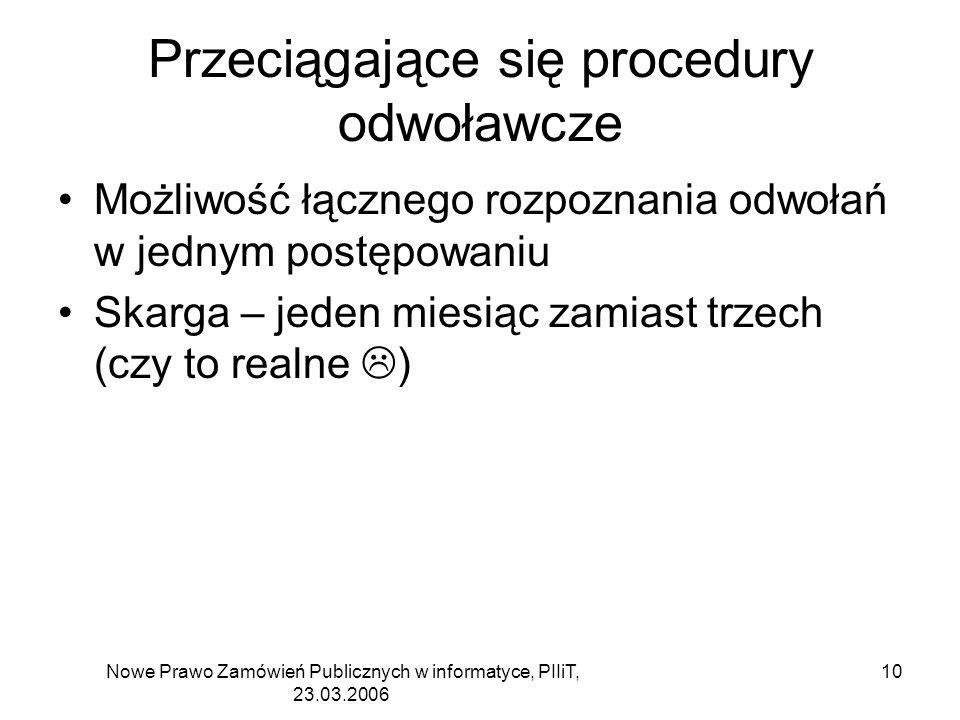 Nowe Prawo Zamówień Publicznych w informatyce, PIIiT, 23.03.2006 10 Przeciągające się procedury odwoławcze Możliwość łącznego rozpoznania odwołań w je
