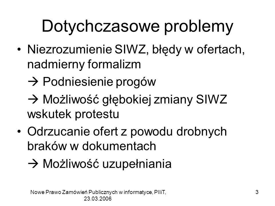 Nowe Prawo Zamówień Publicznych w informatyce, PIIiT, 23.03.2006 3 Dotychczasowe problemy Niezrozumienie SIWZ, błędy w ofertach, nadmierny formalizm P