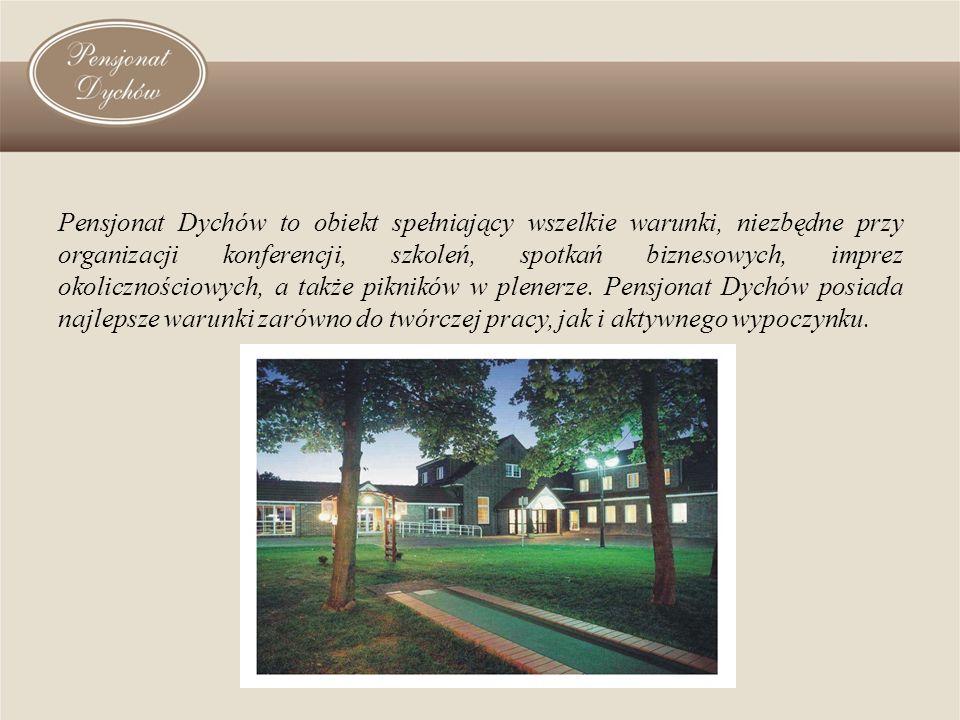 Pensjonat Dychów to obiekt spełniający wszelkie warunki, niezbędne przy organizacji konferencji, szkoleń, spotkań biznesowych, imprez okolicznościowyc