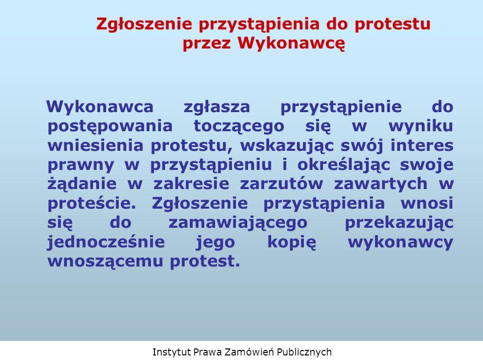 Instytut Prawa Zamówień Publicznych Zgłoszenie przystąpienia do protestu przez Wykonawcę Wykonawca zgłasza przystąpienie do postępowania toczącego się