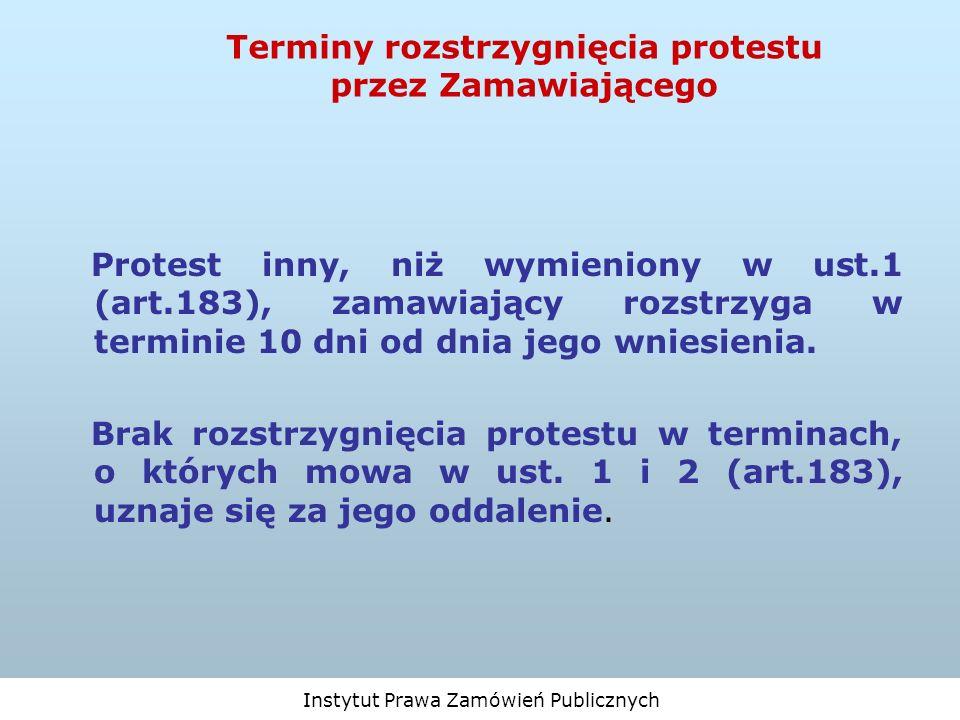 Instytut Prawa Zamówień Publicznych Terminy rozstrzygnięcia protestu przez Zamawiającego Protest inny, niż wymieniony w ust.1 (art.183), zamawiający r