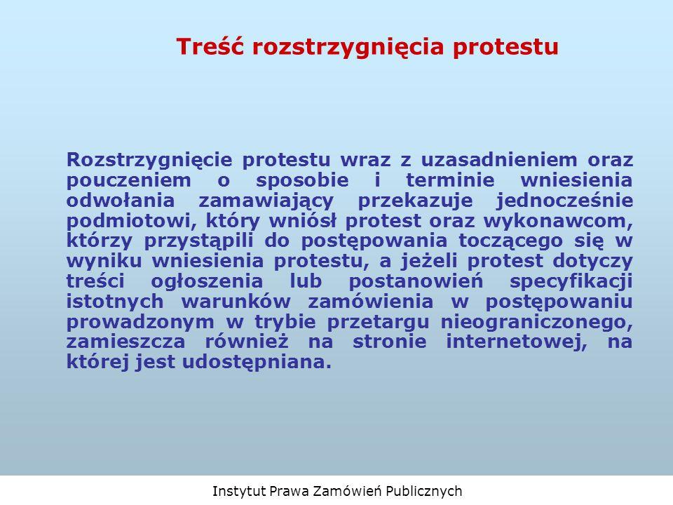 Instytut Prawa Zamówień Publicznych Treść rozstrzygnięcia protestu Rozstrzygnięcie protestu wraz z uzasadnieniem oraz pouczeniem o sposobie i terminie