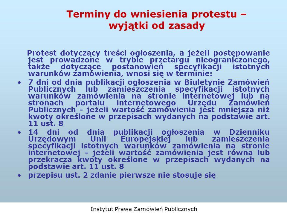 Instytut Prawa Zamówień Publicznych Terminy do wniesienia protestu – wyjątki od zasady Protest dotyczący treści ogłoszenia, a jeżeli postępowanie jest
