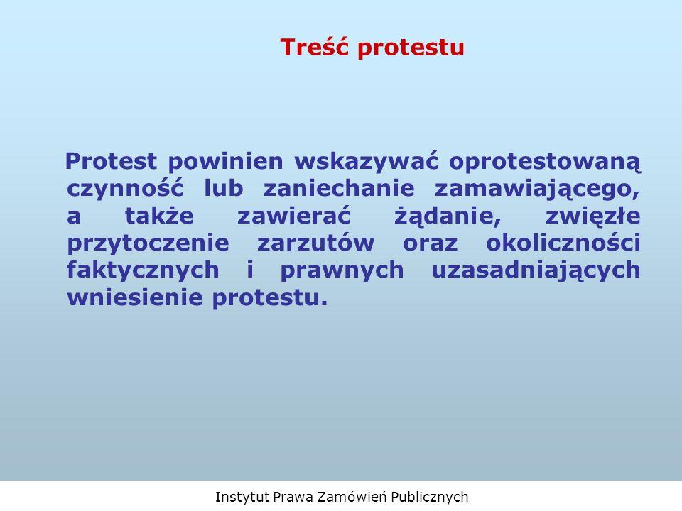 Instytut Prawa Zamówień Publicznych Treść protestu Protest powinien wskazywać oprotestowaną czynność lub zaniechanie zamawiającego, a także zawierać ż