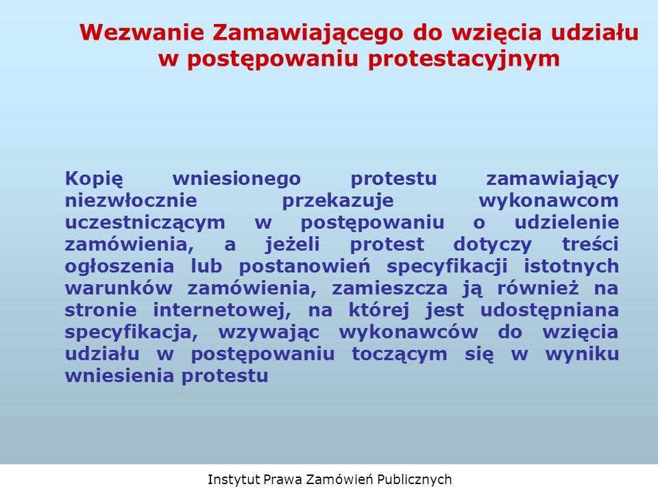 Instytut Prawa Zamówień Publicznych Wezwanie Zamawiającego do wzięcia udziału w postępowaniu protestacyjnym Kopię wniesionego protestu zamawiający nie