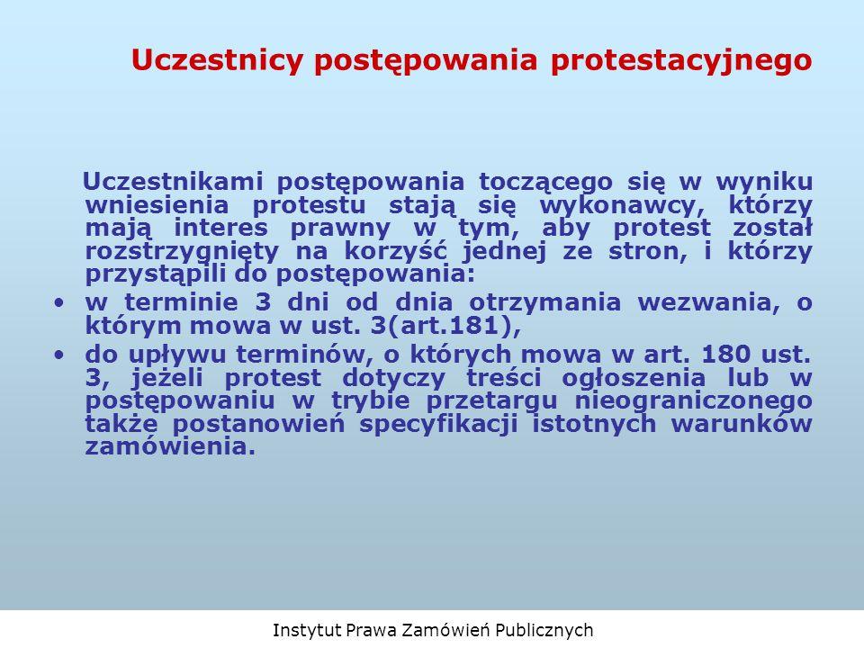 Instytut Prawa Zamówień Publicznych Uczestnicy postępowania protestacyjnego Uczestnikami postępowania toczącego się w wyniku wniesienia protestu stają
