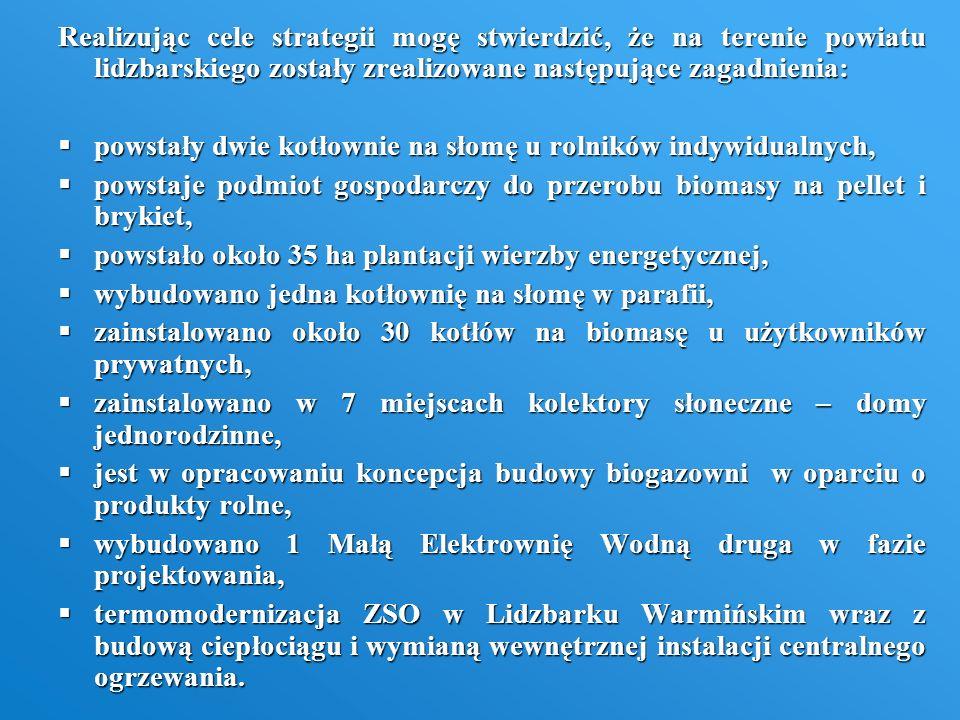 Realizując cele strategii mogę stwierdzić, że na terenie powiatu lidzbarskiego zostały zrealizowane następujące zagadnienia: powstały dwie kotłownie n
