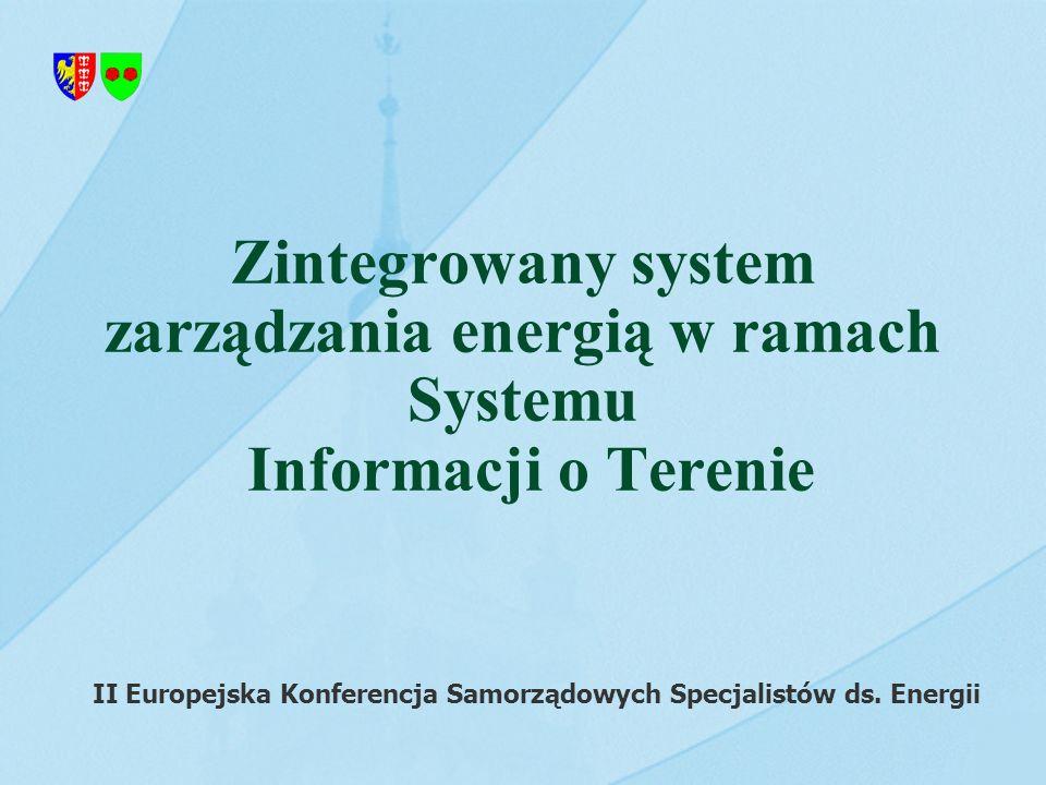 Zintegrowany system zarządzania energią w ramach Systemu Informacji o Terenie II Europejska Konferencja Samorządowych Specjalistów ds. Energii