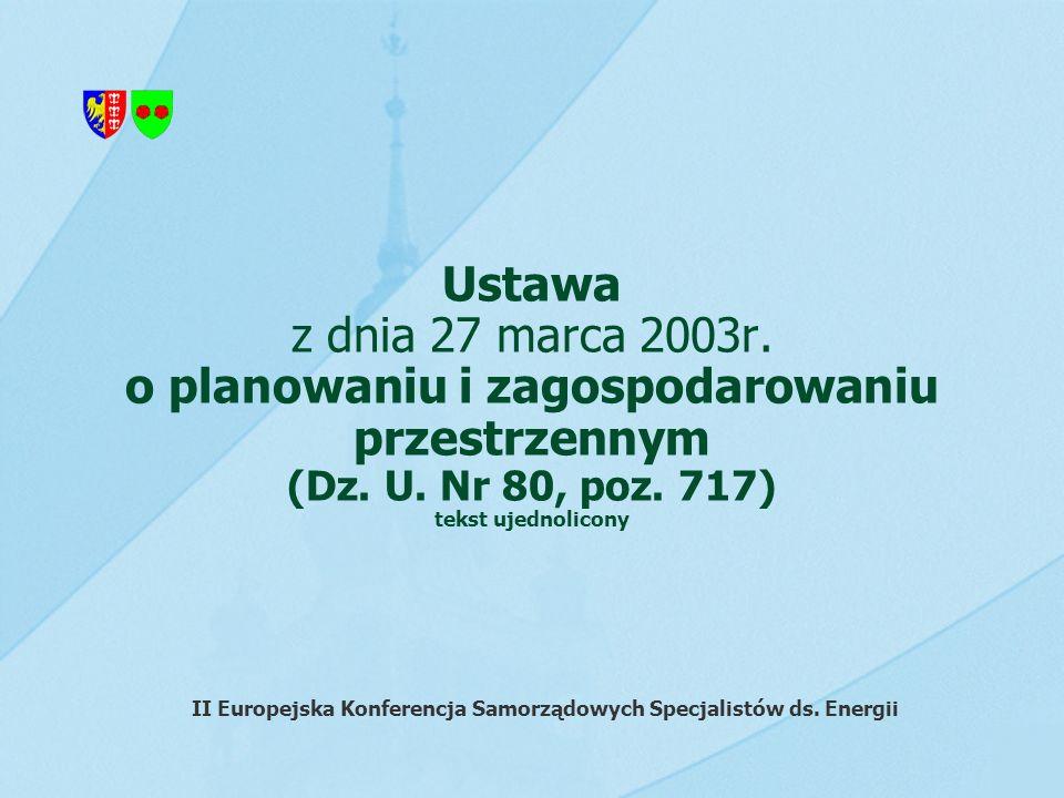 Ustawa z dnia 27 marca 2003r. o planowaniu i zagospodarowaniu przestrzennym (Dz. U. Nr 80, poz. 717) tekst ujednolicony II Europejska Konferencja Samo