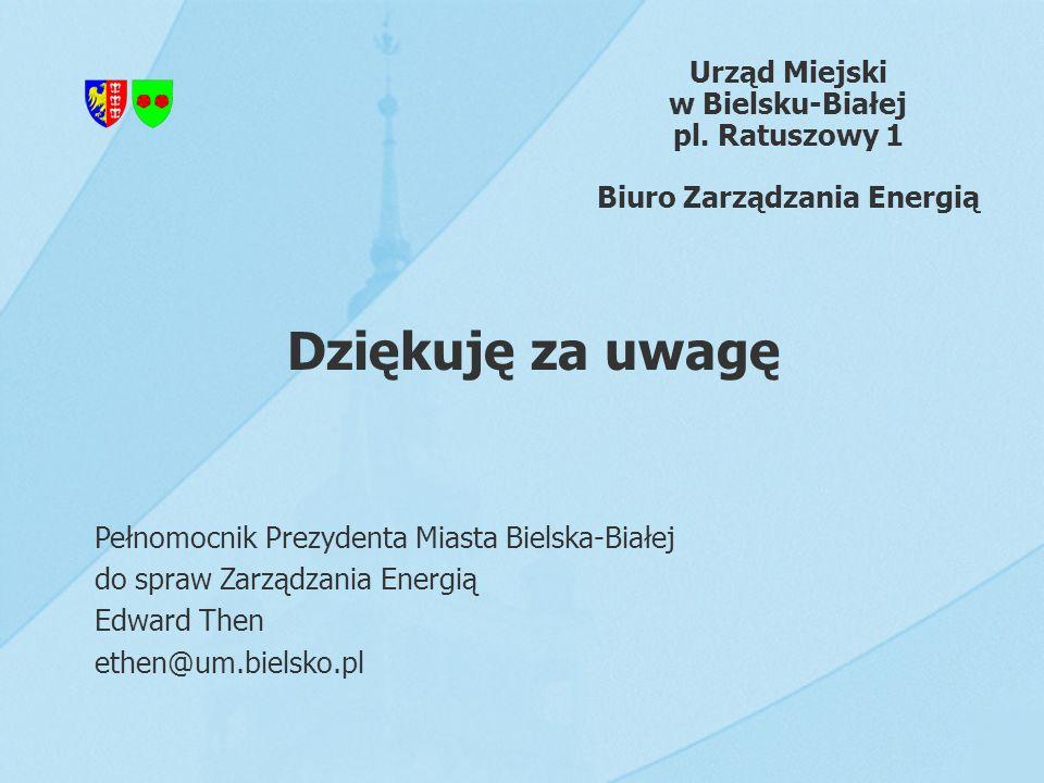Urząd Miejski w Bielsku-Białej pl. Ratuszowy 1 Biuro Zarządzania Energią Dziękuję za uwagę Pełnomocnik Prezydenta Miasta Bielska-Białej do spraw Zarzą