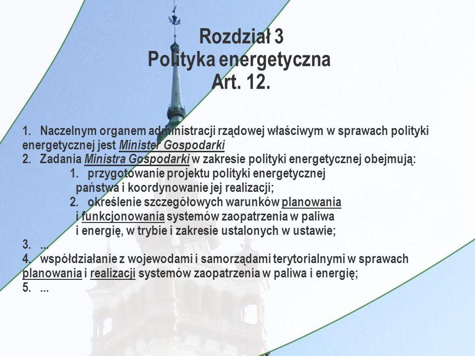 1. Naczelnym organem administracji rządowej właściwym w sprawach polityki energetycznej jest Minister Gospodarki 2. Zadania Ministra Gospodarki w zakr