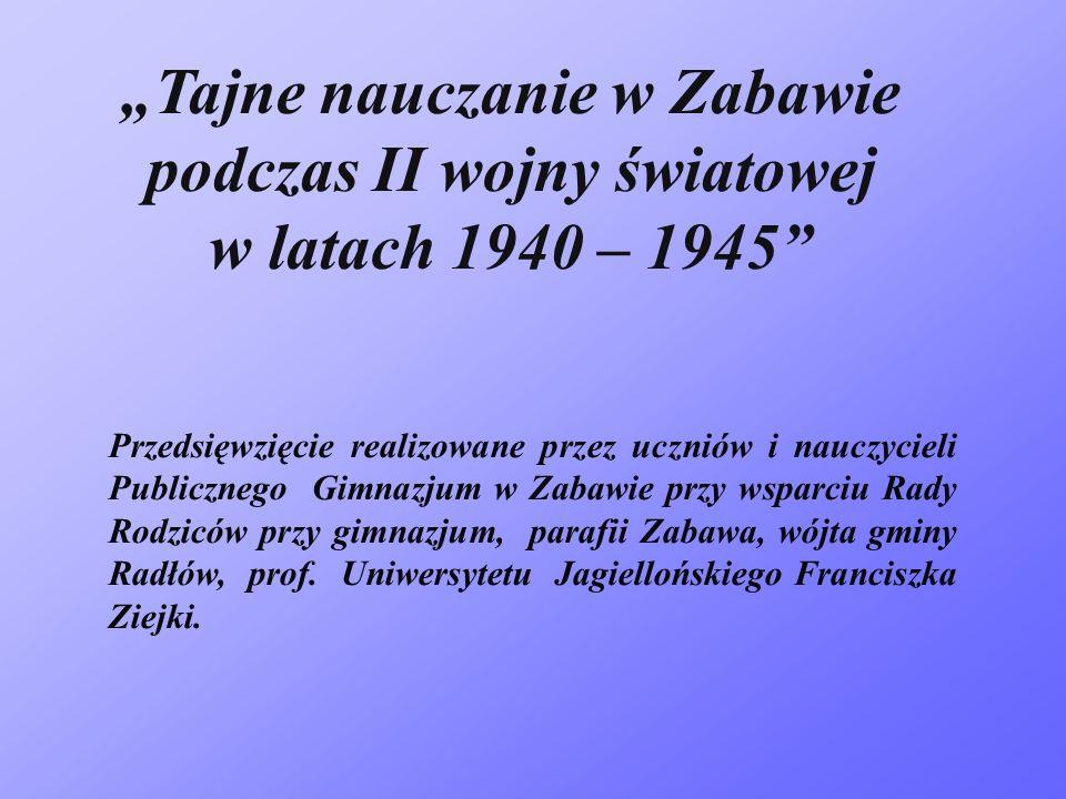 Tajne nauczanie w Zabawie podczas II wojny światowej w latach 1940 – 1945 Przedsięwzięcie realizowane przez uczniów i nauczycieli Publicznego Gimnazju