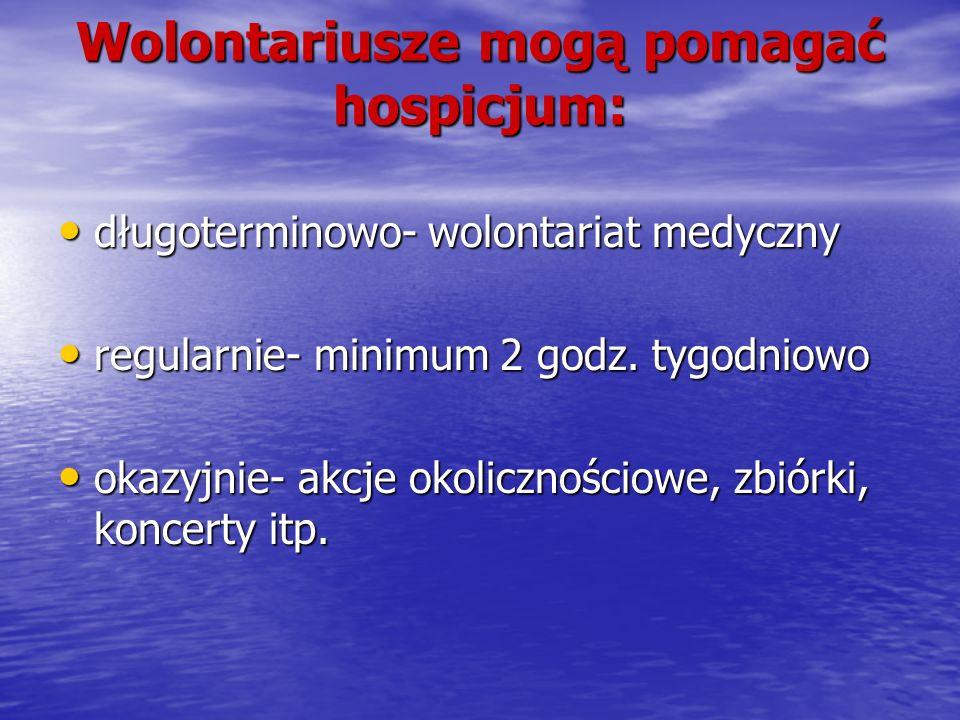 Wolontariusze mogą pomagać hospicjum: długoterminowo- wolontariat medyczny długoterminowo- wolontariat medyczny regularnie- minimum 2 godz. tygodniowo