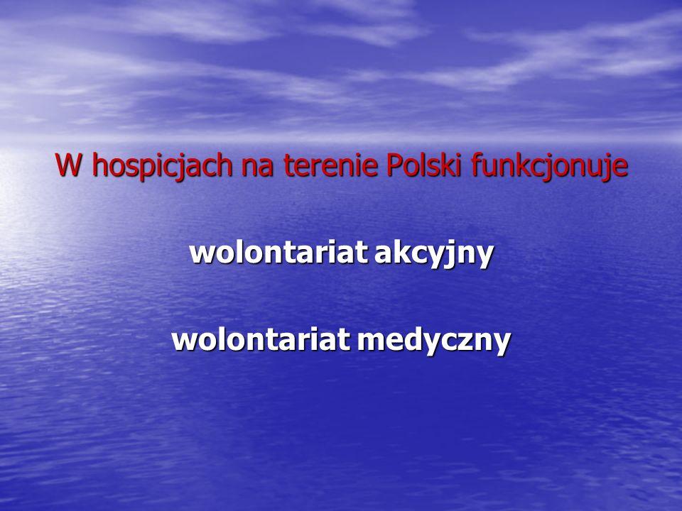 W hospicjach na terenie Polski funkcjonuje wolontariat akcyjny wolontariat medyczny