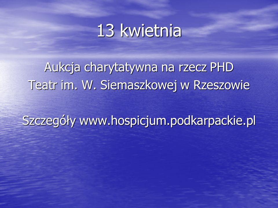 13 kwietnia Aukcja charytatywna na rzecz PHD Teatr im. W. Siemaszkowej w Rzeszowie Szczegóły www.hospicjum.podkarpackie.pl