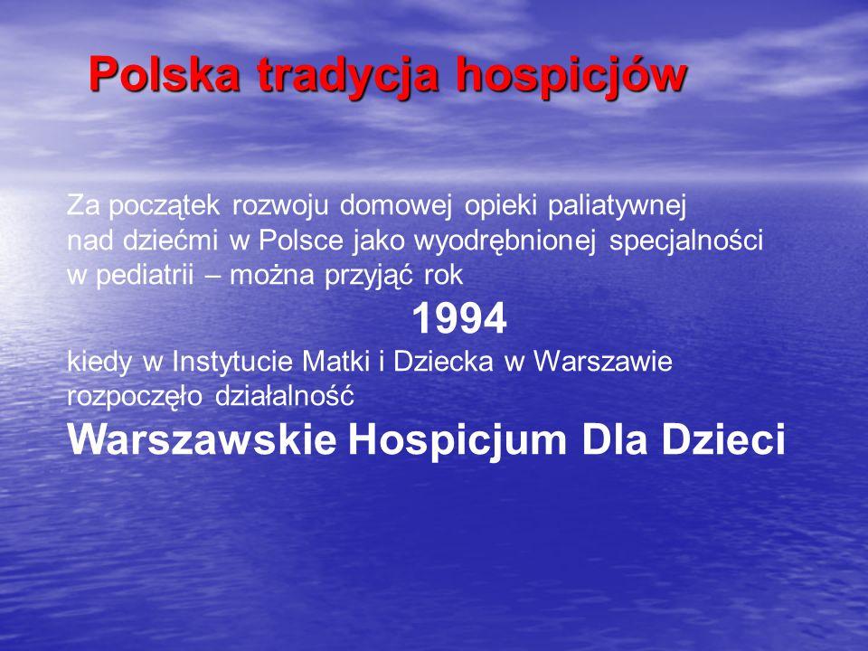 Polska tradycja hospicjów Za początek rozwoju domowej opieki paliatywnej nad dziećmi w Polsce jako wyodrębnionej specjalności w pediatrii – można przy