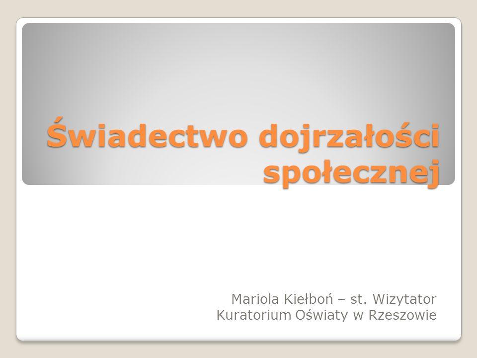 Świadectwo dojrzałości społecznej Mariola Kiełboń – st. Wizytator Kuratorium Oświaty w Rzeszowie