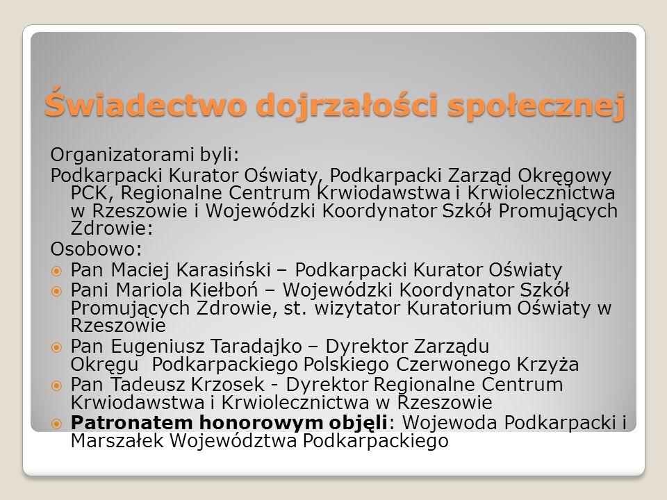 Świadectwo dojrzałości społecznej Organizatorami byli: Podkarpacki Kurator Oświaty, Podkarpacki Zarząd Okręgowy PCK, Regionalne Centrum Krwiodawstwa i