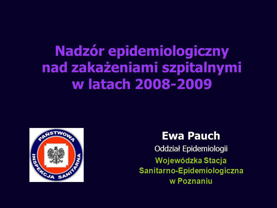 Nadzór epidemiologiczny nad zakażeniami szpitalnymi w latach 2008-2009 Ewa Pauch Oddział Epidemiologii Wojewódzka Stacja Sanitarno-Epidemiologiczna w