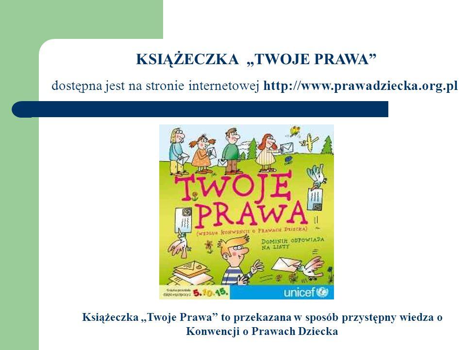 KSIĄŻECZKA TWOJE PRAWA dostępna jest na stronie internetowej http://www.prawadziecka.org.pl Książeczka Twoje Prawa to przekazana w sposób przystępny w