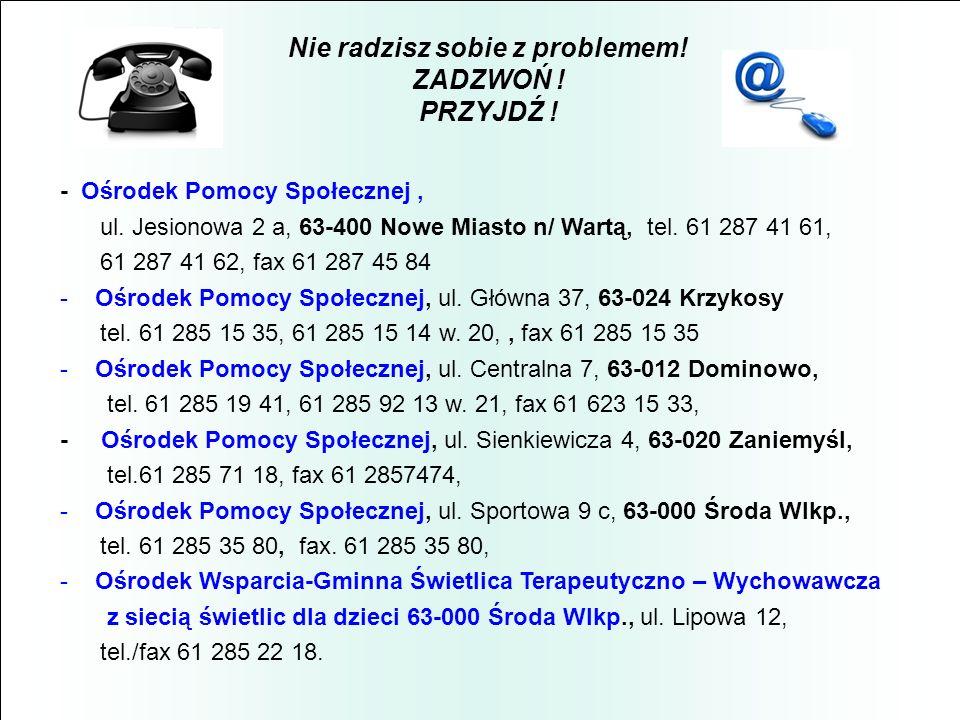 Nie radzisz sobie z problemem! ZADZWOŃ ! PRZYJDŹ ! - Ośrodek Pomocy Społecznej, ul. Jesionowa 2 a, 63-400 Nowe Miasto n/ Wartą, tel. 61 287 41 61, 61