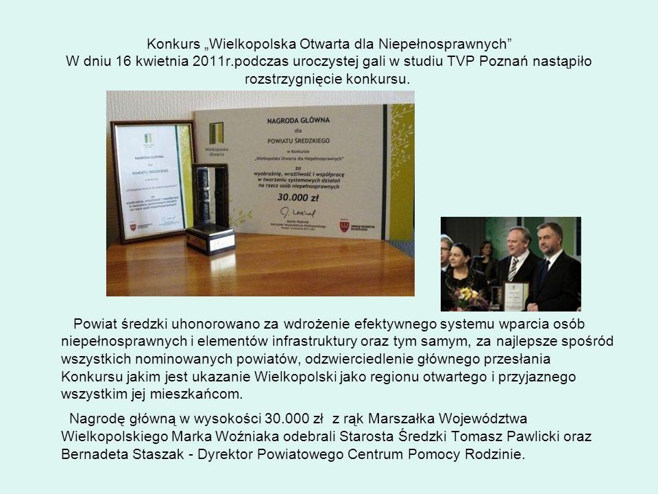 Konkurs Wielkopolska Otwarta dla Niepełnosprawnych W dniu 16 kwietnia 2011r.podczas uroczystej gali w studiu TVP Poznań nastąpiło rozstrzygnięcie konk