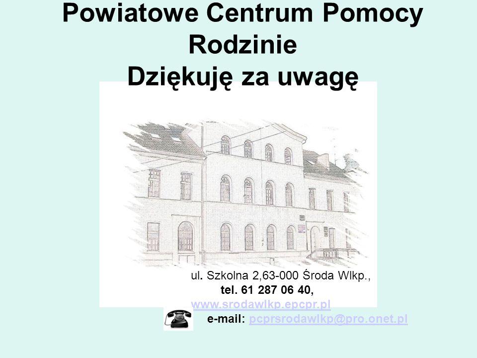 Powiatowe Centrum Pomocy Rodzinie Dziękuję za uwagę ul. Szkolna 2,63-000 Środa Wlkp., tel. 61 287 06 40, www.srodawlkp.epcpr.pl e-mail: pcprsrodawlkp@