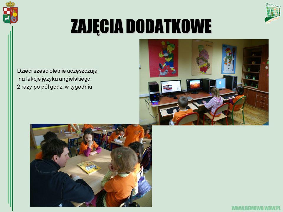 ZAJĘCIA DODATKOWE Dzieci sześcioletnie uczęszczają na lekcje języka angielskiego 2 razy po pół godz. w tygodniu