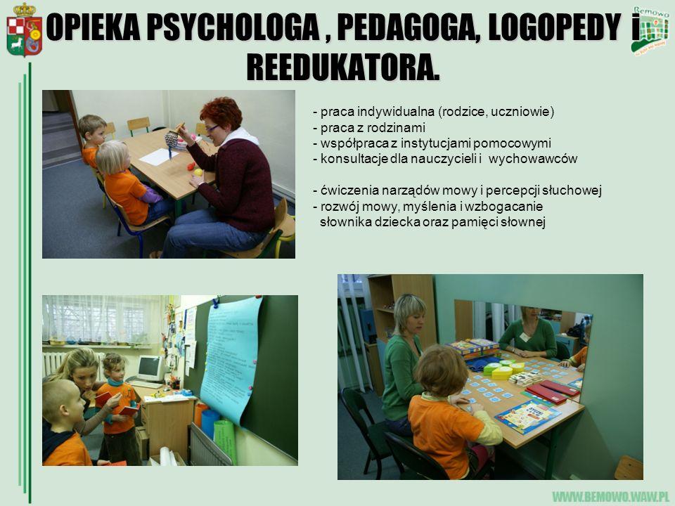 OPIEKA PSYCHOLOGA, PEDAGOGA, LOGOPEDY i REEDUKATORA. - praca indywidualna (rodzice, uczniowie) - praca z rodzinami - współpraca z instytucjami pomocow