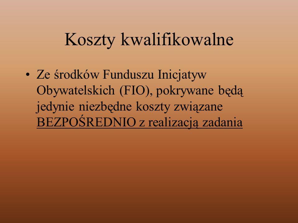 Koszty kwalifikowalne Ze środków Funduszu Inicjatyw Obywatelskich (FIO), pokrywane będą jedynie niezbędne koszty związane BEZPOŚREDNIO z realizacją za
